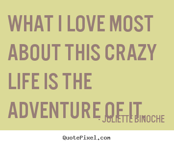 Quotes about life - What i love most about this crazy life ...