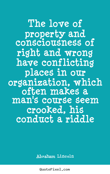 Create custom image quotes about love - The love of property and consciousness of right and wrong have conflicting..