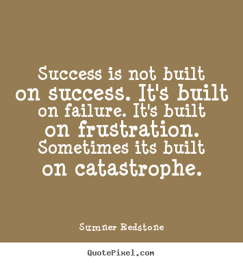 Make photo quote about success - Success is not built on success. it's built on failure. it's built on..